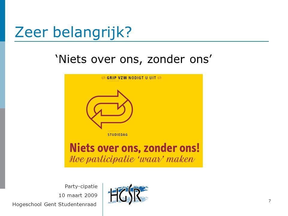 Hogeschool Gent Studentenraad 7 10 maart 2009 Party-cipatie Zeer belangrijk? 'Niets over ons, zonder ons'