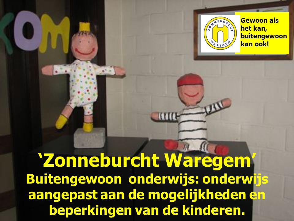 'Zonneburcht Waregem' Buitengewoon onderwijs: onderwijs aangepast aan de mogelijkheden en beperkingen van de kinderen. Gewoon als het kan, buitengewoo
