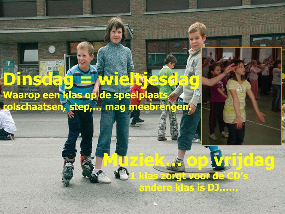 Dinsdag = wieltjesdag Waarop een klas op de speelplaats rolschaatsen, step,… mag meebrengen. Muziek… op vrijdag 1 klas zorgt voor de CD's andere klas