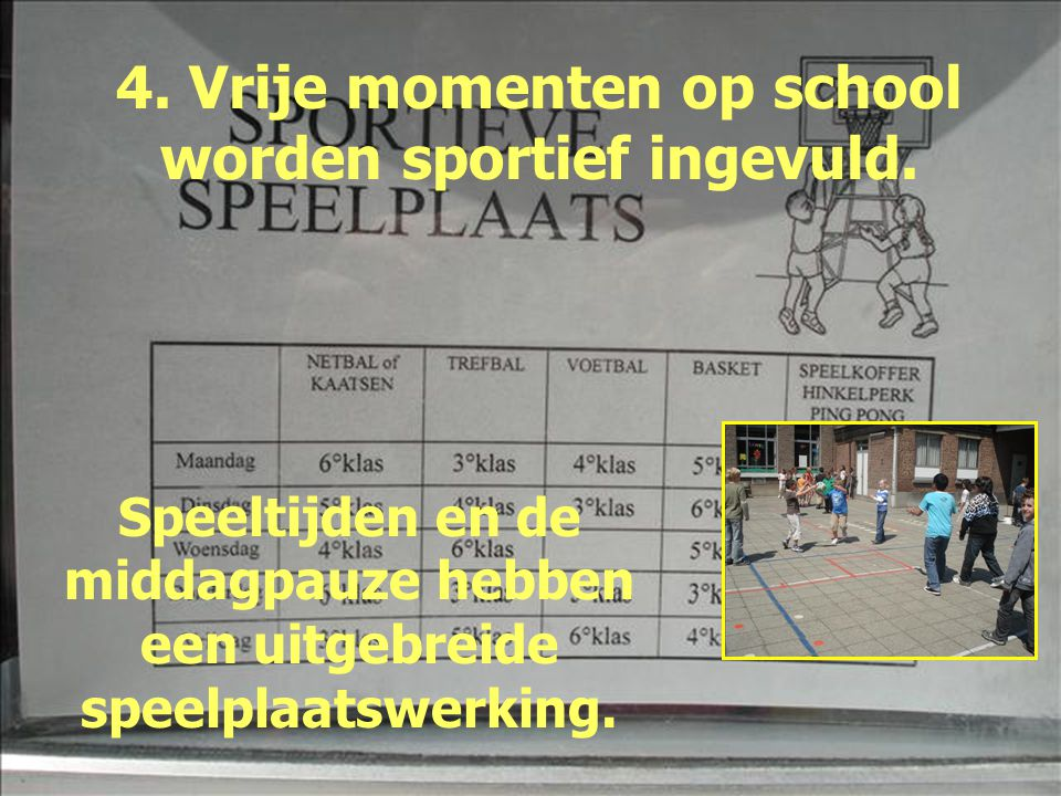 4. Vrije momenten op school worden sportief ingevuld. Speeltijden en de middagpauze hebben een uitgebreide speelplaatswerking.