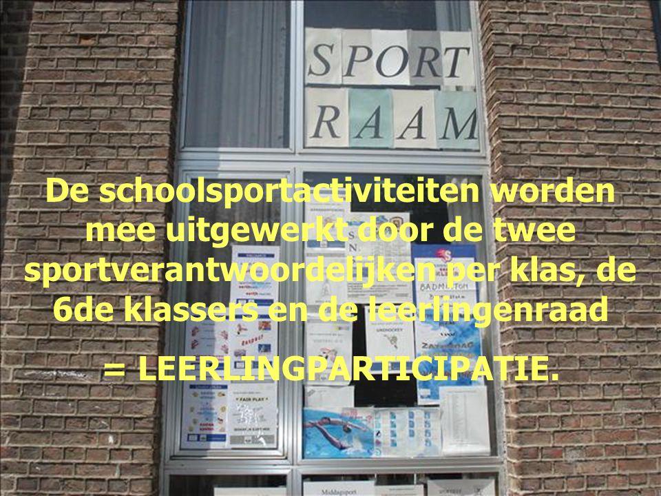 De schoolsportactiviteiten worden mee uitgewerkt door de twee sportverantwoordelijken per klas, de 6de klassers en de leerlingenraad = LEERLINGPARTICI