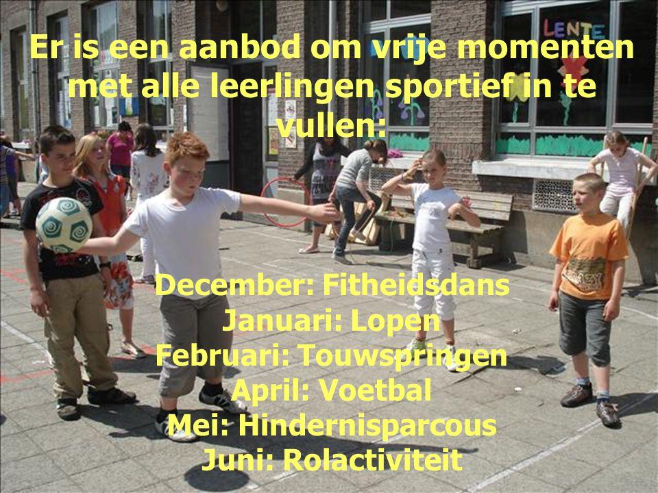 Er is een aanbod om vrije momenten met alle leerlingen sportief in te vullen: December: Fitheidsdans Januari: Lopen Februari: Touwspringen April: Voet