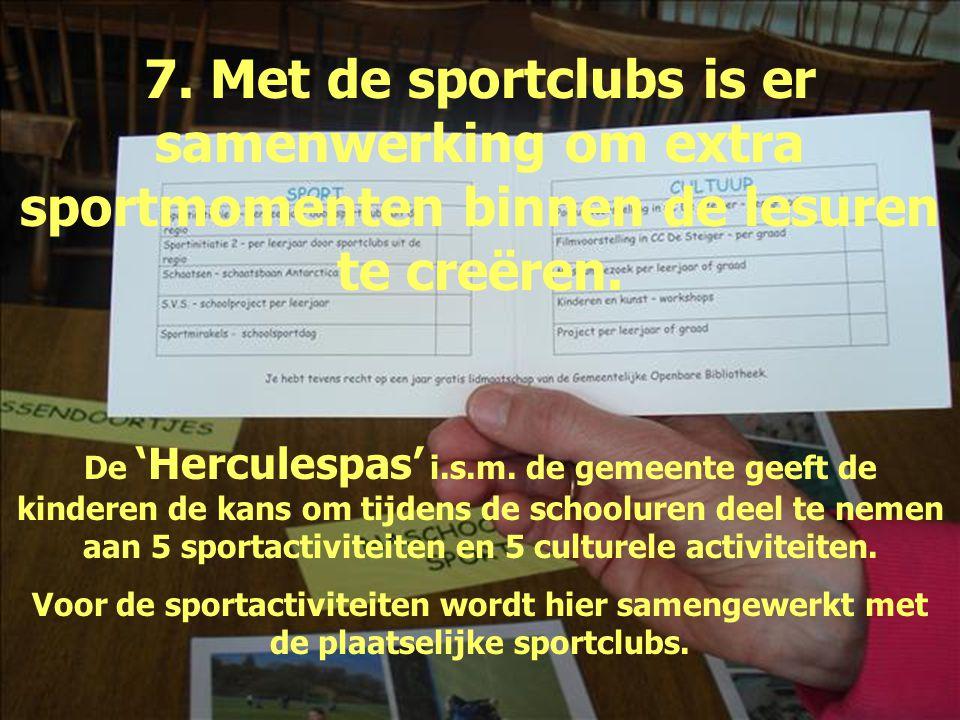 7. Met de sportclubs is er samenwerking om extra sportmomenten binnen de lesuren te creëren. De 'Herculespas' i.s.m. de gemeente geeft de kinderen de