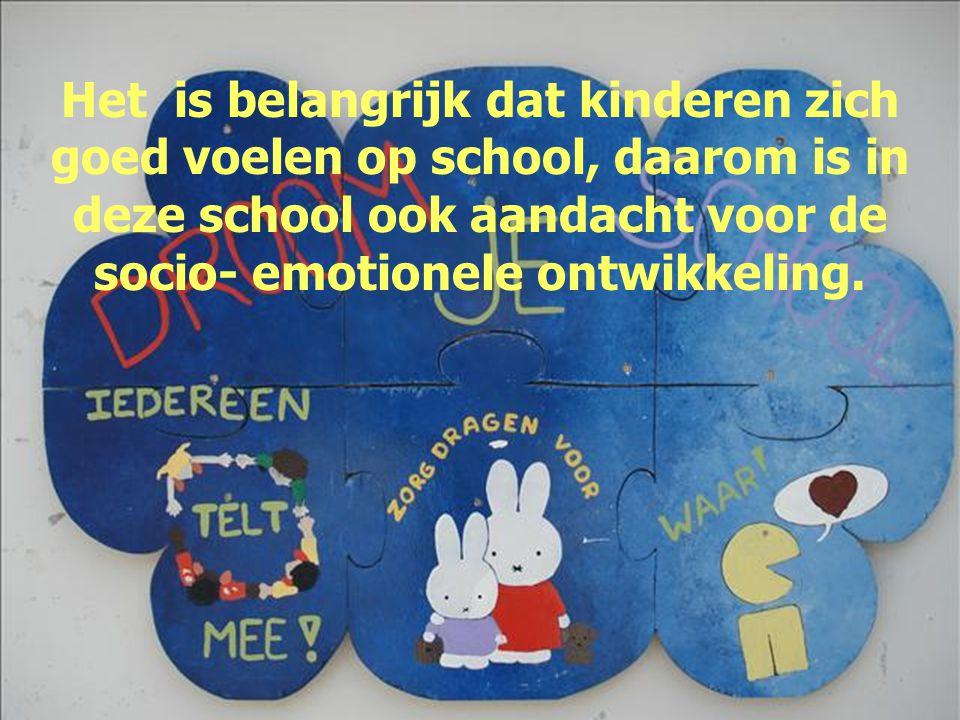Het is belangrijk dat kinderen zich goed voelen op school, daarom is in deze school ook aandacht voor de socio- emotionele ontwikkeling.