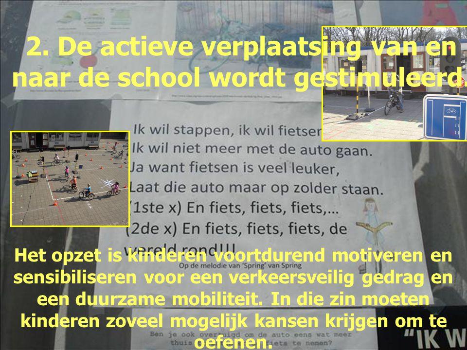 2. De actieve verplaatsing van en naar de school wordt gestimuleerd. Het opzet is kinderen voortdurend motiveren en sensibiliseren voor een verkeersve