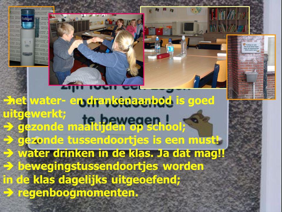  het water- en drankenaanbod is goed uitgewerkt;  gezonde maaltijden op school;  gezonde tussendoortjes is een must.