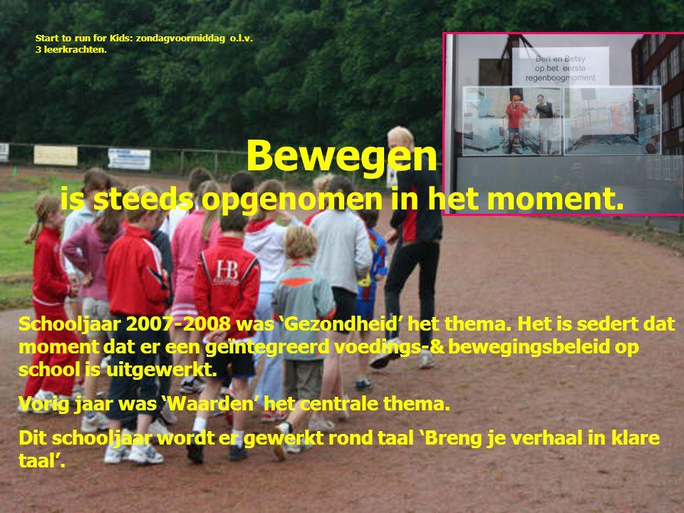 Bewegen is steeds opgenomen in het moment. Schooljaar 2007-2008 was 'Gezondheid' het thema.