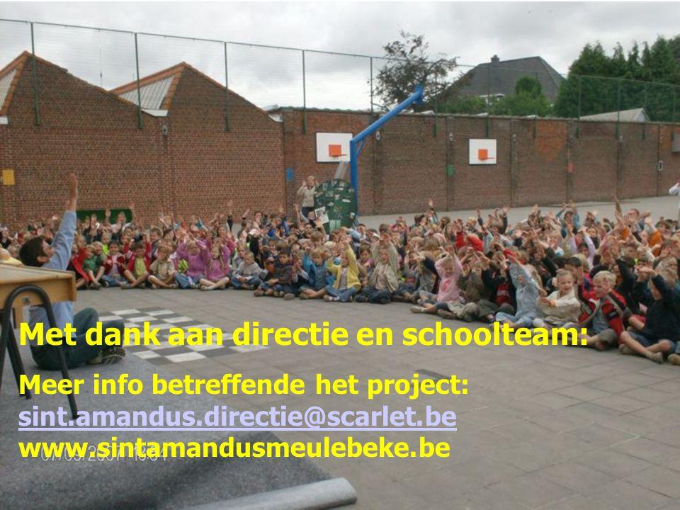 Met dank aan directie en schoolteam: Meer info betreffende het project: sint.amandus.directie@scarlet.be www.sintamandusmeulebeke.be sint.amandus.directie@scarlet.be