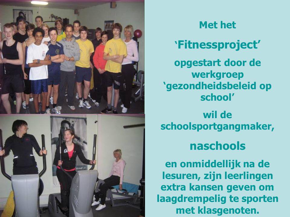 Met het ' Fitnessproject' opgestart door de werkgroep 'gezondheidsbeleid op school' wil de schoolsportgangmaker, naschools en onmiddellijk na de lesur