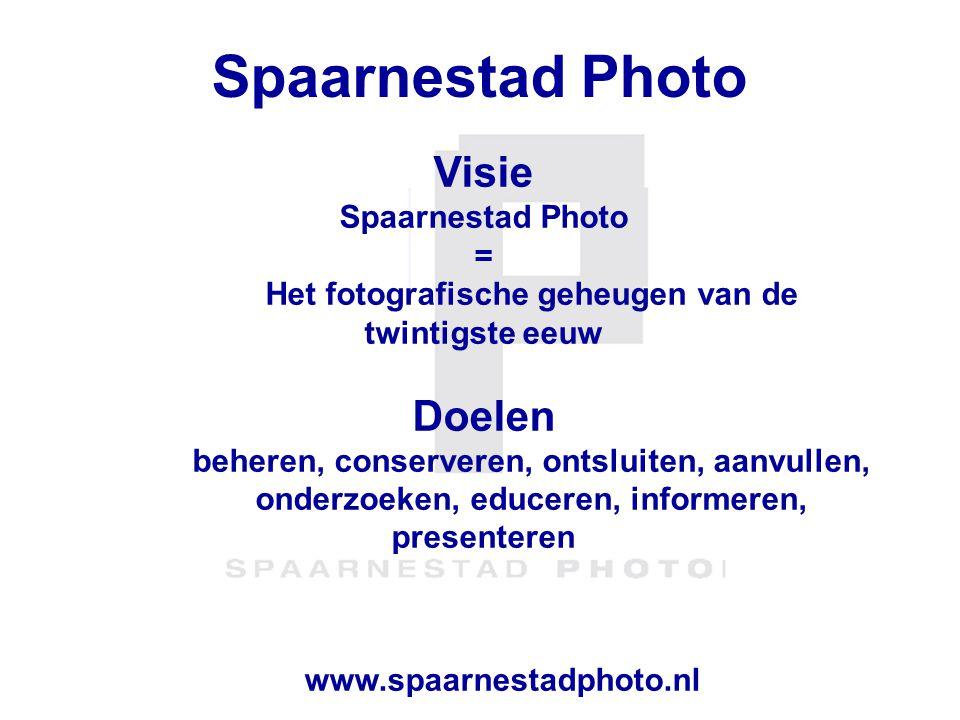 Spaarnestad Photo Visie Spaarnestad Photo = Het fotografische geheugen van de twintigste eeuw Doelen beheren, conserveren, ontsluiten, aanvullen, onde