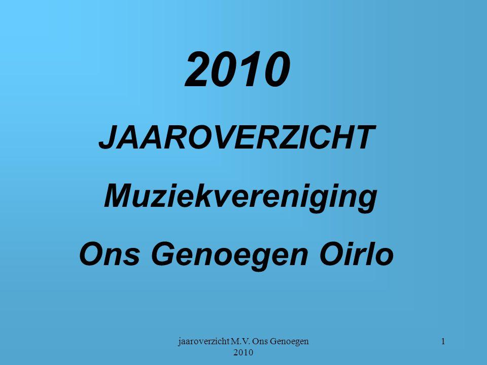 jaaroverzicht M.V. Ons Genoegen 2010 1 2010 JAAROVERZICHT Muziekvereniging Ons Genoegen Oirlo