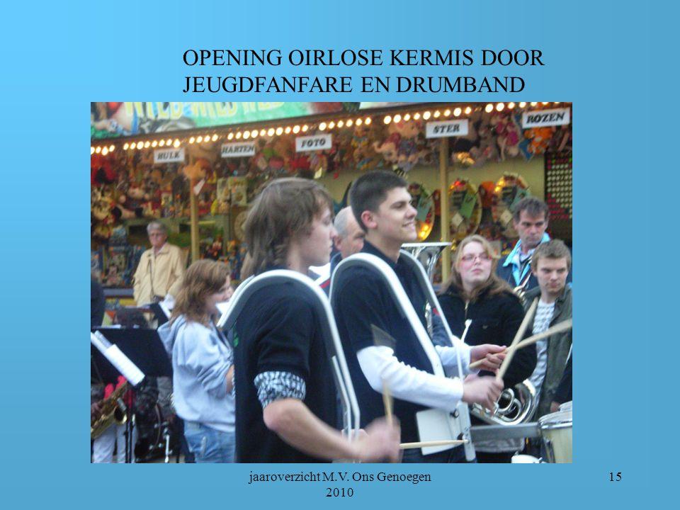 jaaroverzicht M.V. Ons Genoegen 2010 14 jubilarissen 2010 Opening Oirlose kermis