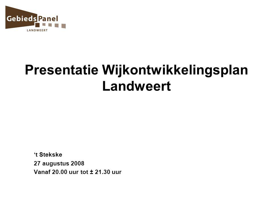 't Stekske 27 augustus 2008 Vanaf 20.00 uur tot ± 21.30 uur Presentatie Wijkontwikkelingsplan Landweert