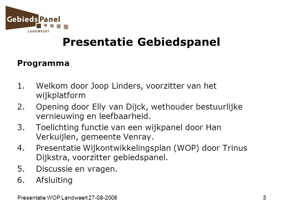 Presentatie WOP Landweert 27-08-20083 Programma 1.Welkom door Joop Linders, voorzitter van het wijkplatform 2.Opening door Elly van Dijck, wethouder b