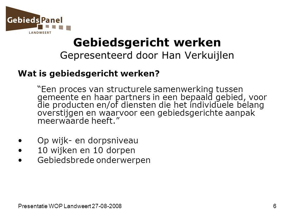 """Presentatie WOP Landweert 27-08-20086 Wat is gebiedsgericht werken? """"Een proces van structurele samenwerking tussen gemeente en haar partners in een b"""
