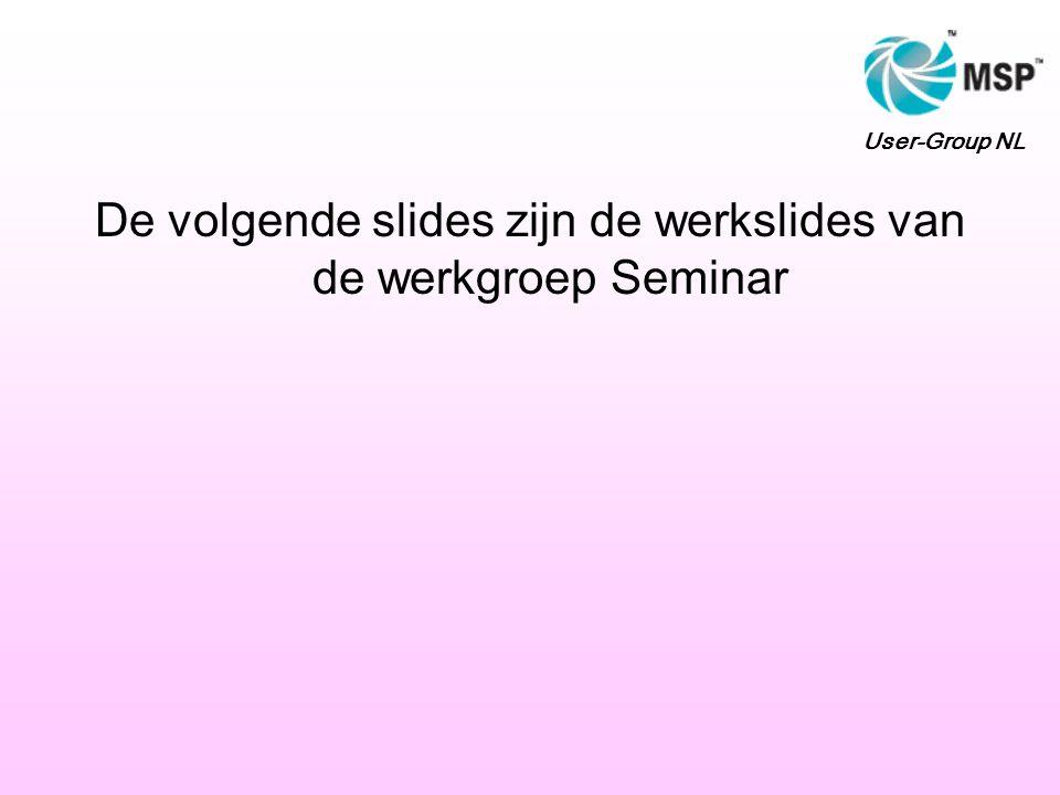 De volgende slides zijn de werkslides van de werkgroep Seminar User-Group NL