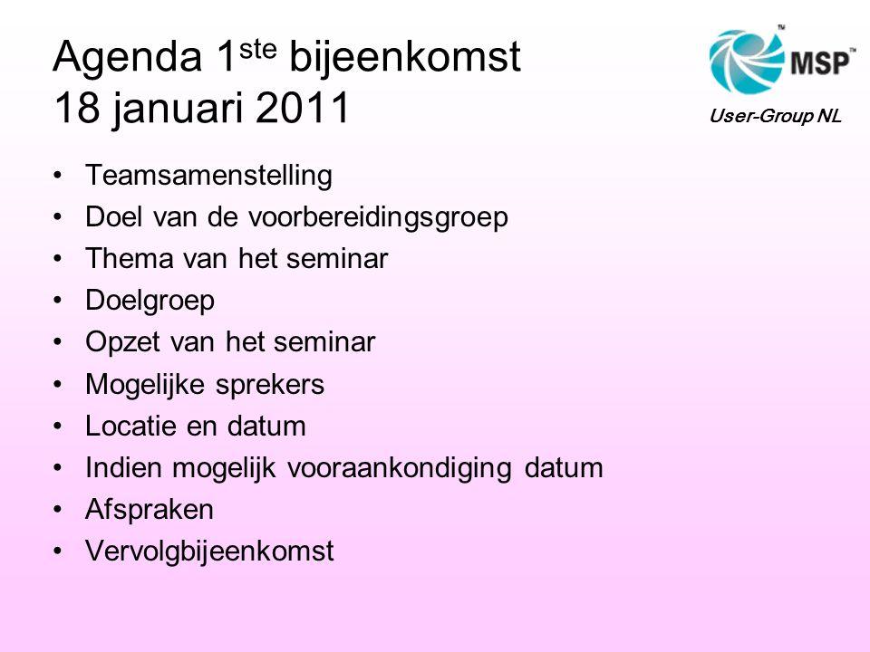 Agenda 1 ste bijeenkomst 18 januari 2011 Teamsamenstelling Doel van de voorbereidingsgroep Thema van het seminar Doelgroep Opzet van het seminar Mogelijke sprekers Locatie en datum Indien mogelijk vooraankondiging datum Afspraken Vervolgbijeenkomst User-Group NL