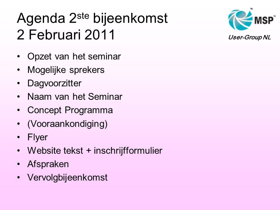 Agenda 2 ste bijeenkomst 2 Februari 2011 Opzet van het seminar Mogelijke sprekers Dagvoorzitter Naam van het Seminar Concept Programma (Vooraankondiging) Flyer Website tekst + inschrijfformulier Afspraken Vervolgbijeenkomst User-Group NL