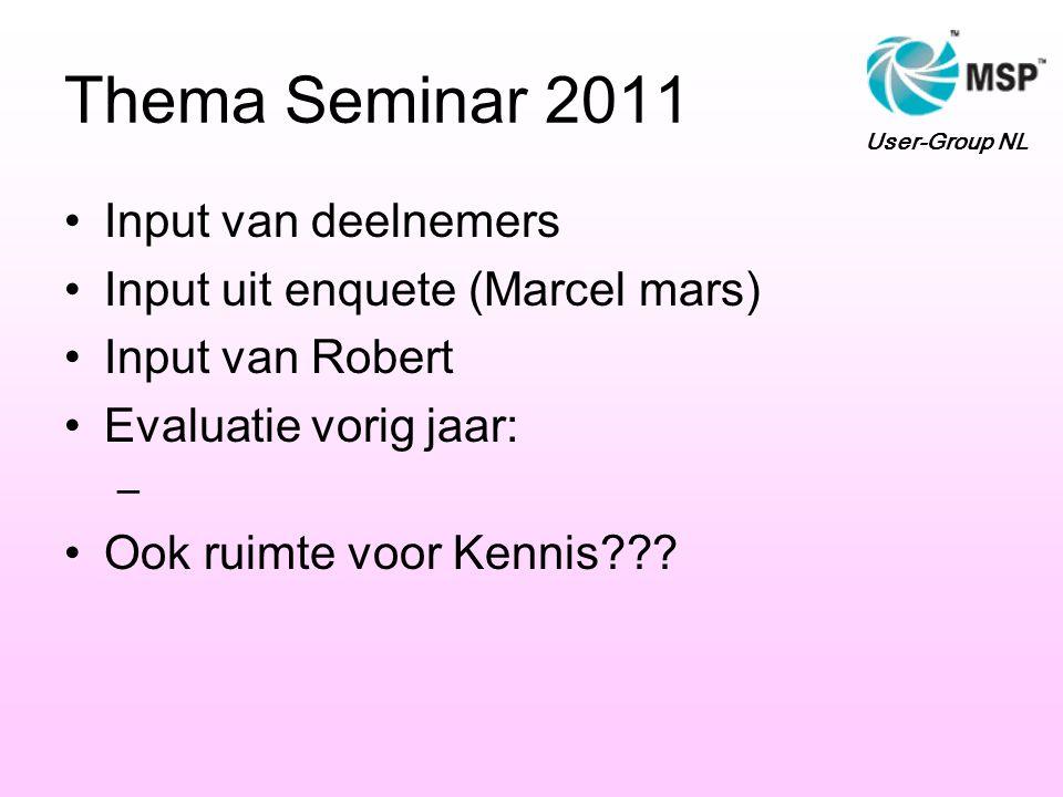 Thema Seminar 2011 Input van deelnemers Input uit enquete (Marcel mars) Input van Robert Evaluatie vorig jaar: – Ook ruimte voor Kennis .