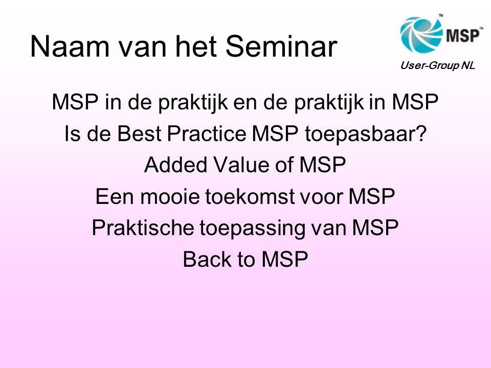 Naam van het Seminar MSP in de praktijk en de praktijk in MSP Is de Best Practice MSP toepasbaar.
