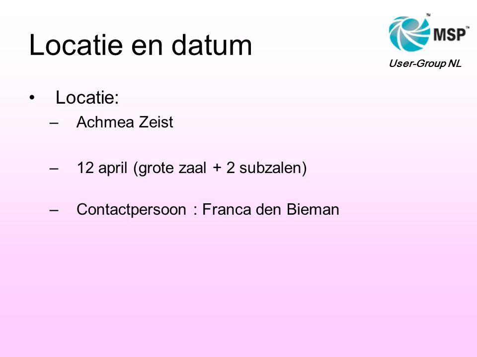 Locatie en datum Locatie: –Achmea Zeist –12 april (grote zaal + 2 subzalen) –Contactpersoon : Franca den Bieman User-Group NL