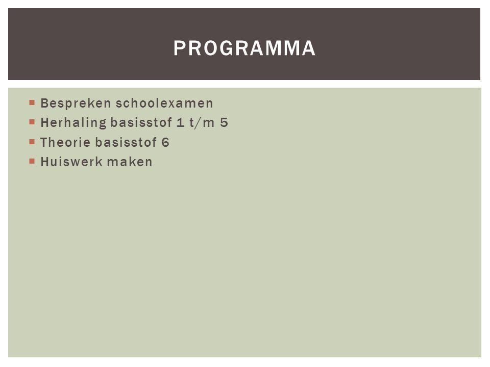  Bespreken schoolexamen  Herhaling basisstof 1 t/m 5  Theorie basisstof 6  Huiswerk maken PROGRAMMA