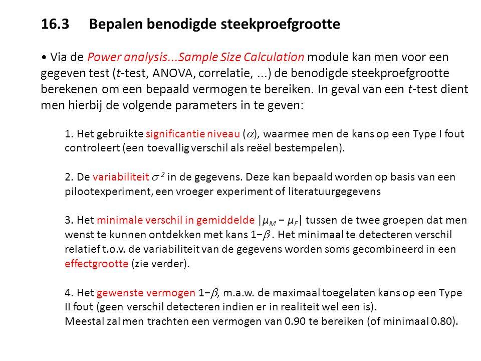 16.3 Bepalen benodigde steekproefgrootte Via de Power analysis...Sample Size Calculation module kan men voor een gegeven test (t-test, ANOVA, correlat