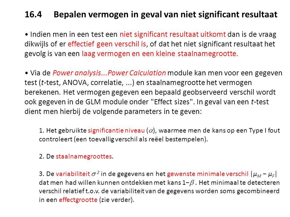 16.4 Bepalen vermogen in geval van niet significant resultaat Indien men in een test een niet significant resultaat uitkomt dan is de vraag dikwijls o