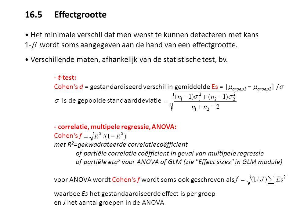 16.5 Effectgrootte Het minimale verschil dat men wenst te kunnen detecteren met kans 1-  wordt soms aangegeven aan de hand van een effectgrootte. Ve