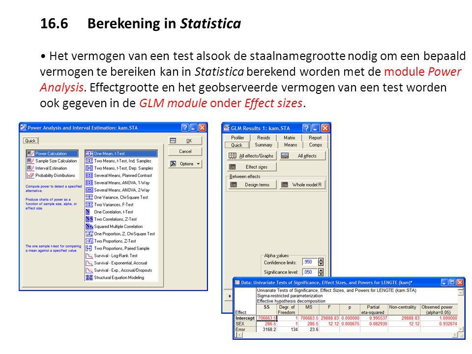 16.6 Berekening in Statistica Het vermogen van een test alsook de staalnamegrootte nodig om een bepaald vermogen te bereiken kan in Statistica bereken