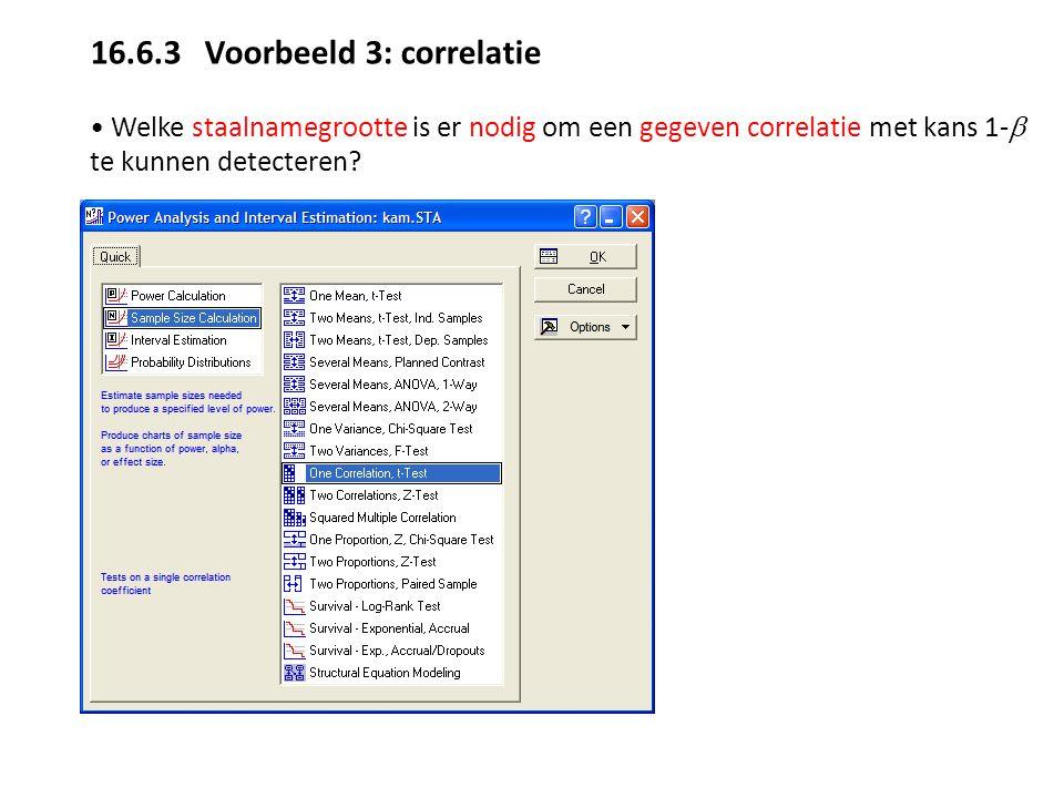 16.6.3 Voorbeeld 3: correlatie Welke staalnamegrootte is er nodig om een gegeven correlatie met kans 1-  te kunnen detecteren?