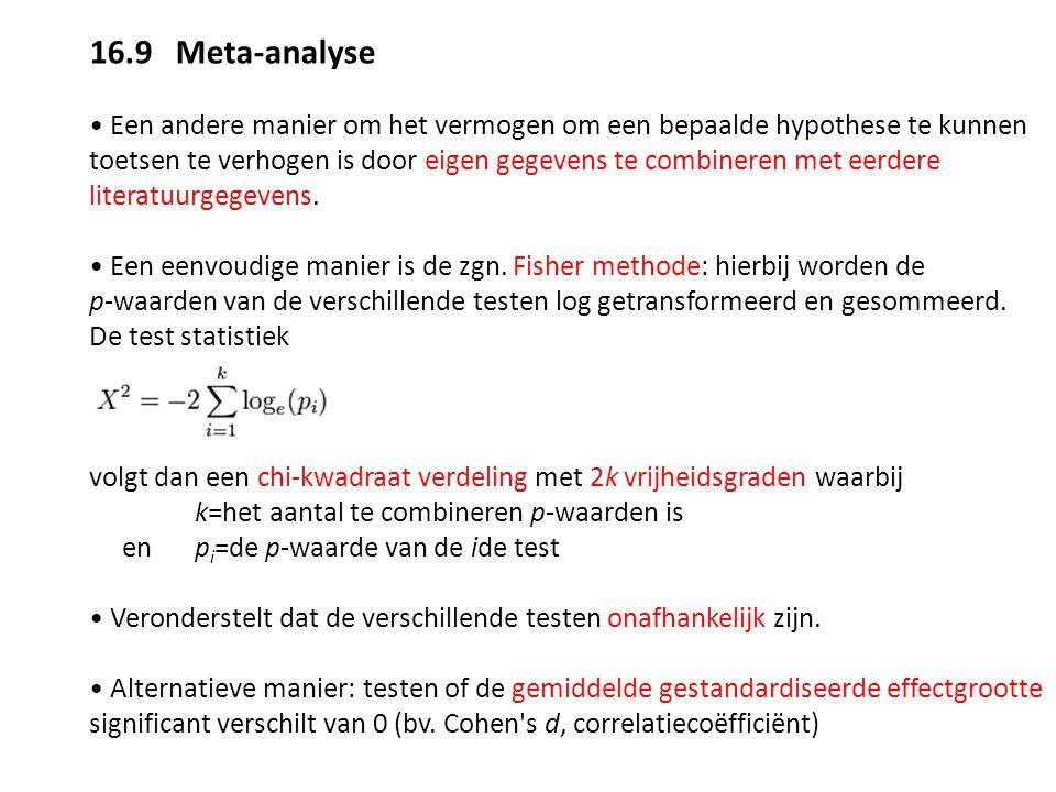 16.9 Meta-analyse Een andere manier om het vermogen om een bepaalde hypothese te kunnen toetsen te verhogen is door eigen gegevens te combineren met e
