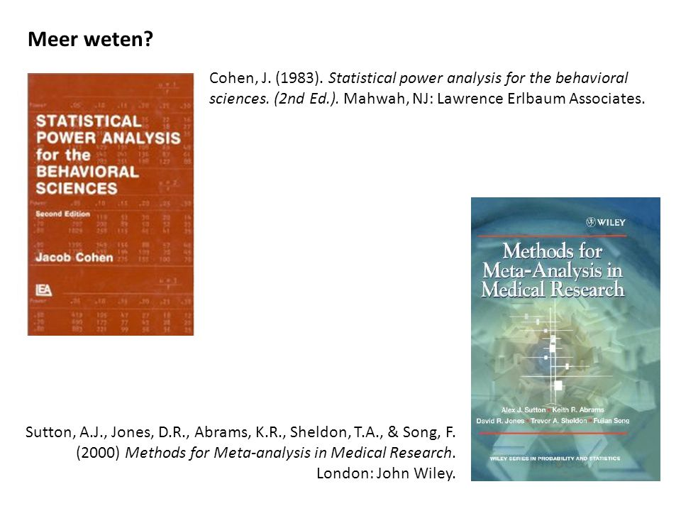 Cohen, J. (1983). Statistical power analysis for the behavioral sciences. (2nd Ed.). Mahwah, NJ: Lawrence Erlbaum Associates. Meer weten? Sutton, A.J.