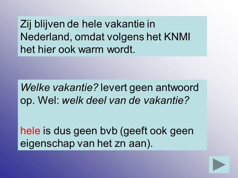 Zij blijven de hele vakantie in Nederland, omdat volgens het KNMI het hier ook warm wordt. Welke vakantie? levert geen antwoord op. Wel: welk deel van