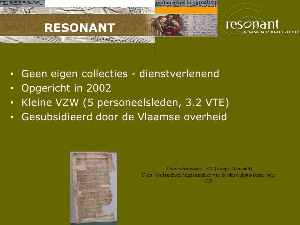 RESONANT Geen eigen collecties - dienstverlenend Opgericht in 2002 Kleine VZW (5 personeelsleden, 3.2 VTE) Gesubsidieerd door de Vlaamse overheid Alma