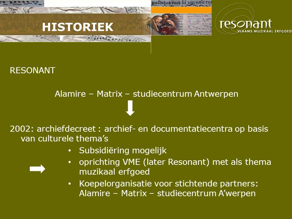 HISTORIEK RESONANT Alamire – Matrix – studiecentrum Antwerpen 2002: archiefdecreet : archief- en documentatiecentra op basis van culturele thema's Sub