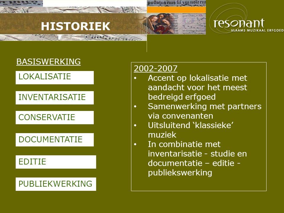 HISTORIEK 2002-2007 Accent op lokalisatie met aandacht voor het meest bedreigd erfgoed Samenwerking met partners via convenanten Uitsluitend 'klassiek