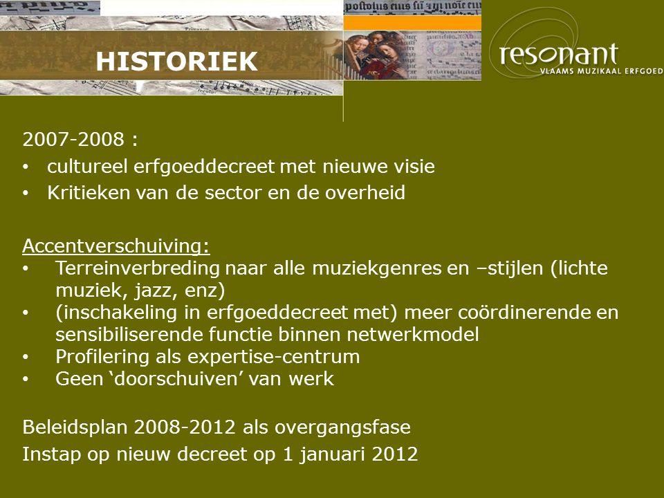 HISTORIEK 2007-2008 : cultureel erfgoeddecreet met nieuwe visie Kritieken van de sector en de overheid Accentverschuiving: Terreinverbreding naar alle