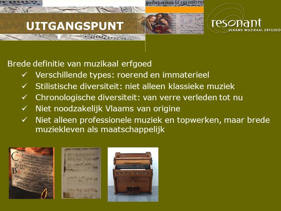 UITGANGSPUNT Brede definitie van muzikaal erfgoed Verschillende types: roerend en immaterieel Stilistische diversiteit: niet alleen klassieke muziek C