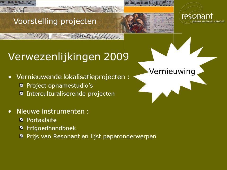 Voorstelling projecten Verwezenlijkingen 2009 Vernieuwende lokalisatieprojecten : Project opnamestudio's Interculturaliserende projecten Nieuwe instrumenten : Portaalsite Erfgoedhandboek Prijs van Resonant en lijst paperonderwerpen Vernieuwing