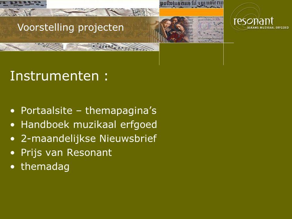 Voorstelling projecten Instrumenten : Portaalsite – themapagina's Handboek muzikaal erfgoed 2-maandelijkse Nieuwsbrief Prijs van Resonant themadag
