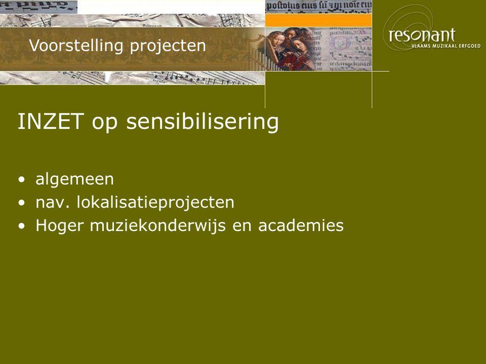 Voorstelling projecten INZET op sensibilisering algemeen nav. lokalisatieprojecten Hoger muziekonderwijs en academies
