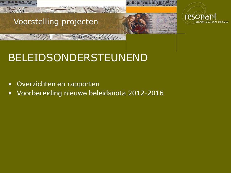 Voorstelling projecten BELEIDSONDERSTEUNEND Overzichten en rapporten Voorbereiding nieuwe beleidsnota 2012-2016