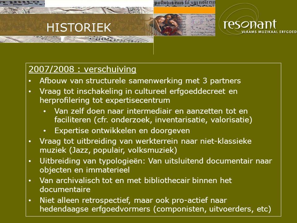 HISTORIEK 2007/2008 : verschuiving Afbouw van structurele samenwerking met 3 partners Vraag tot inschakeling in cultureel erfgoeddecreet en herprofile