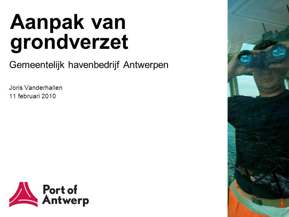 Aanpak van grondverzet Gemeentelijk havenbedrijf Antwerpen Joris Vanderhallen 11 februari 2010