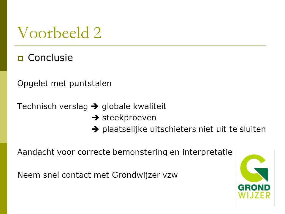 Voorbeeld 2  Conclusie Opgelet met puntstalen Technisch verslag  globale kwaliteit  steekproeven  plaatselijke uitschieters niet uit te sluiten Aa
