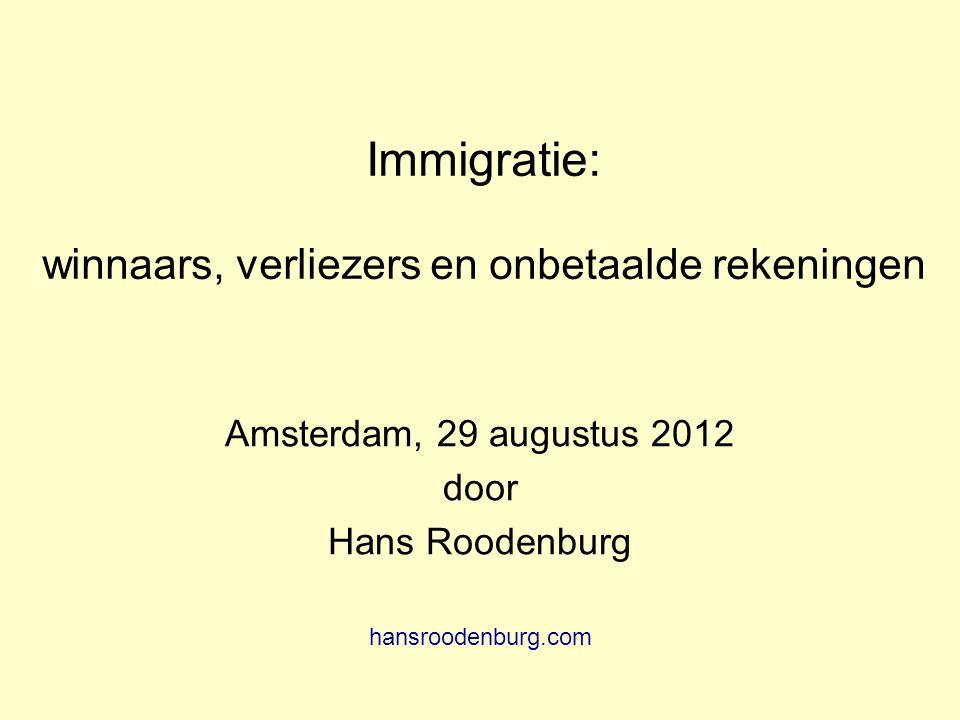 Immigratie: winnaars, verliezers en onbetaalde rekeningen Amsterdam, 29 augustus 2012 door Hans Roodenburg hansroodenburg.com