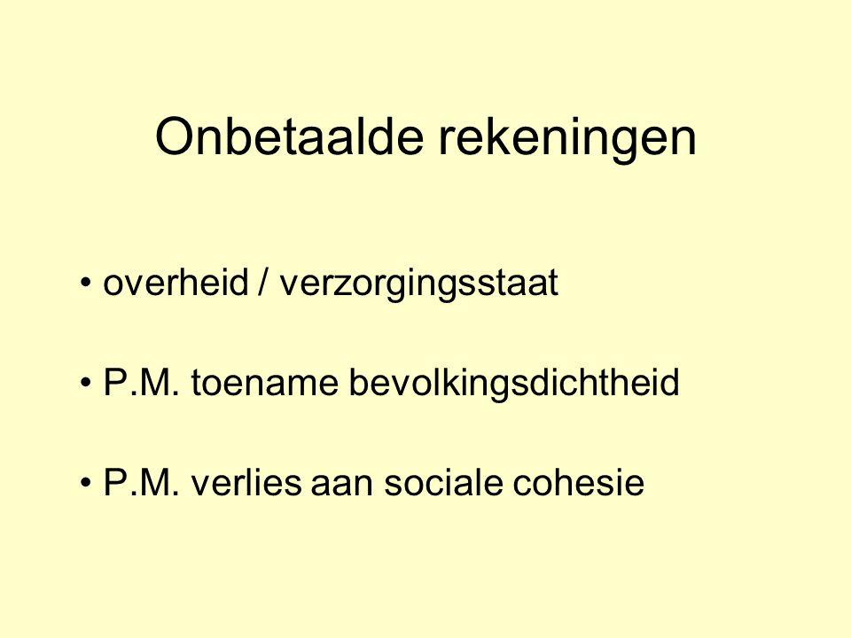 Onbetaalde rekeningen overheid / verzorgingsstaat P.M. toename bevolkingsdichtheid P.M. verlies aan sociale cohesie