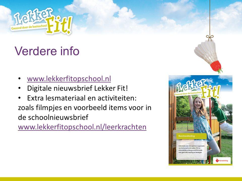 Verdere info www.lekkerfitopschool.nl Digitale nieuwsbrief Lekker Fit! Extra lesmateriaal en activiteiten: zoals filmpjes en voorbeeld items voor in d