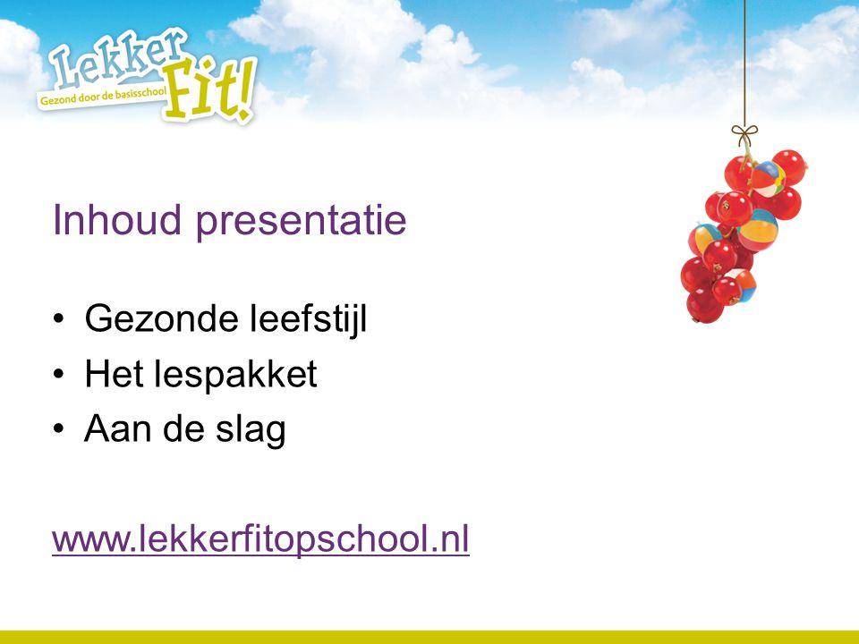 Inhoud presentatie Gezonde leefstijl Het lespakket Aan de slag www.lekkerfitopschool.nl